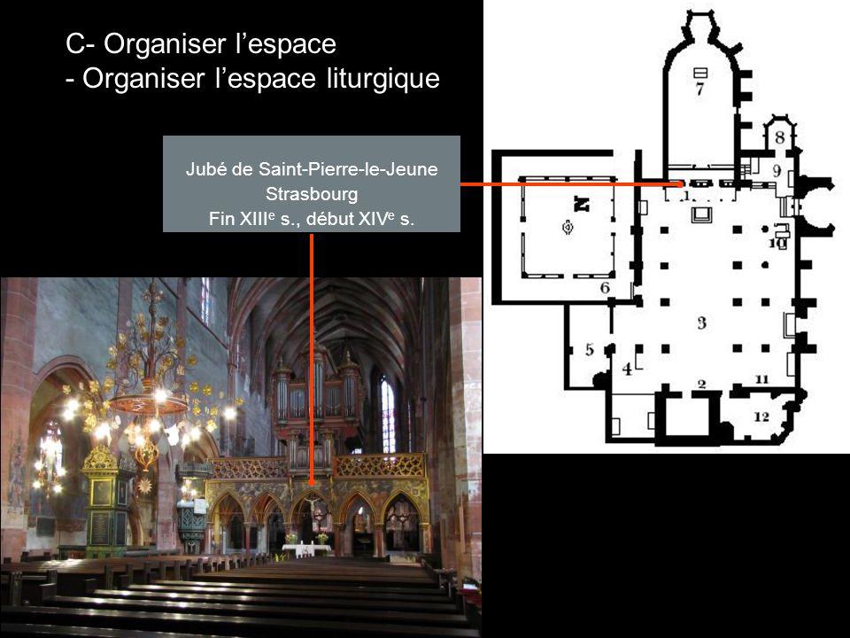 Jubé de Saint-Pierre-le-Jeune Strasbourg Fin XIII e s., début XIV e s. C- Organiser lespace - Organiser lespace liturgique