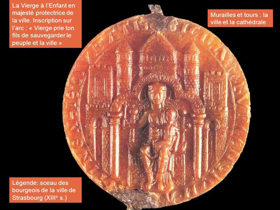 Légende: sceau des bourgeois de la ville de Strasbourg (XIII e s.) Murailles et tours : la ville et la cathédrale La Vierge à lEnfant en majesté prote