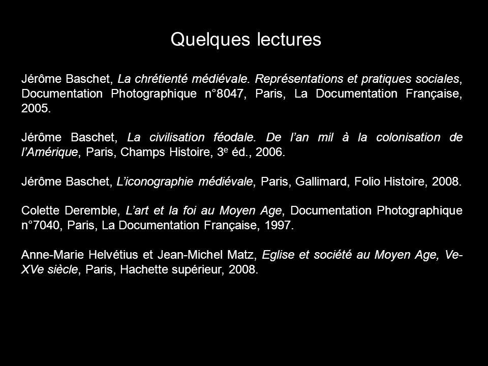 Quelques lectures Jérôme Baschet, La chrétienté médiévale. Représentations et pratiques sociales, Documentation Photographique n°8047, Paris, La Docum