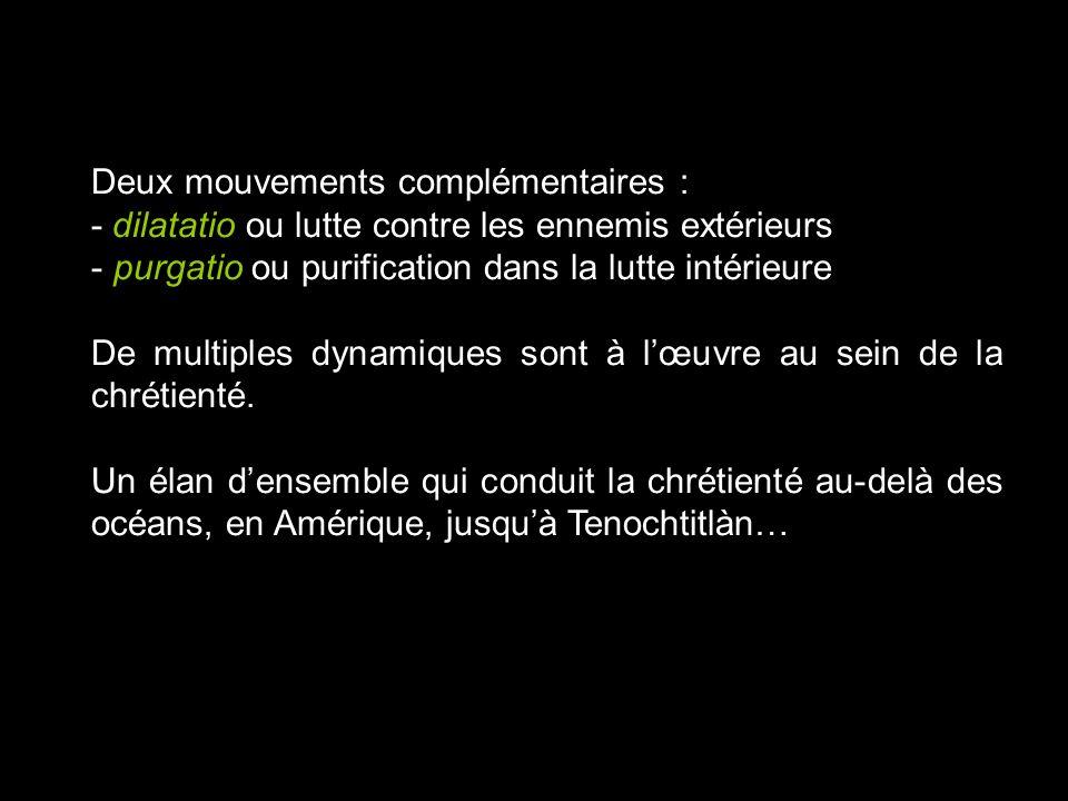 Deux mouvements complémentaires : - dilatatio ou lutte contre les ennemis extérieurs - purgatio ou purification dans la lutte intérieure De multiples
