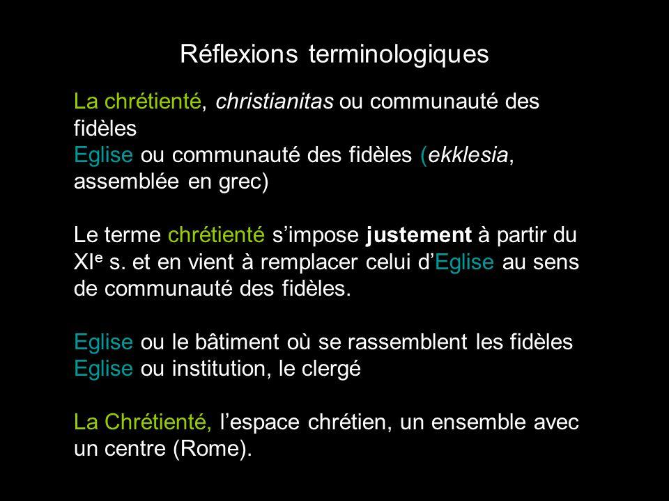 Réflexions terminologiques La chrétienté, christianitas ou communauté des fidèles Eglise ou communauté des fidèles (ekklesia, assemblée en grec) Le te