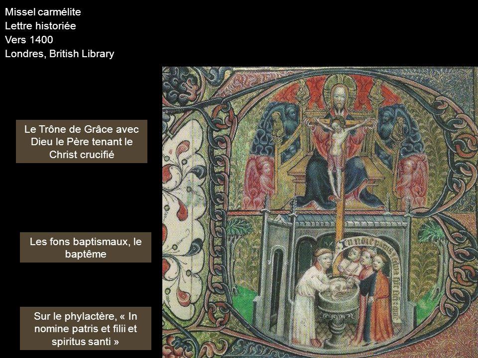 Missel carmélite Lettre historiée Vers 1400 Londres, British Library Le Trône de Grâce avec Dieu le Père tenant le Christ crucifié Les fons baptismaux