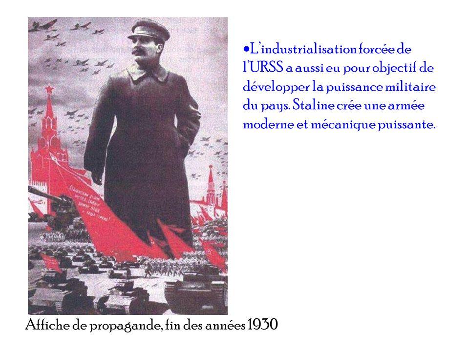 Affiche de propagande, fin des années 1930 Lindustrialisation forcée de lURSS a aussi eu pour objectif de développer la puissance militaire du pays. S