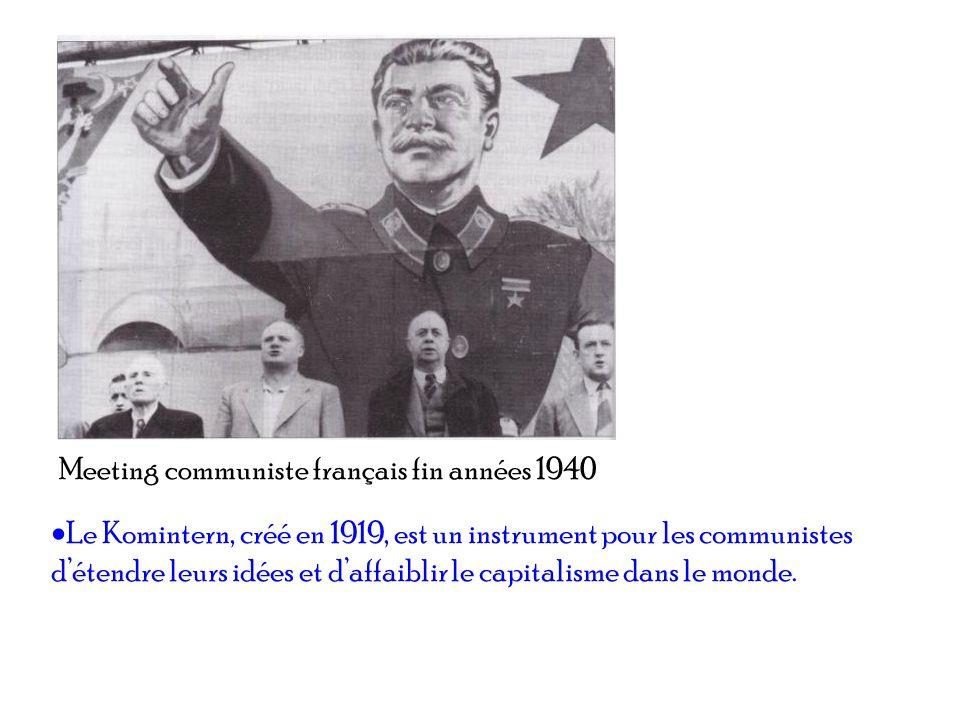 Meeting communiste français fin années 1940 Le Komintern, créé en 1919, est un instrument pour les communistes détendre leurs idées et daffaiblir le c