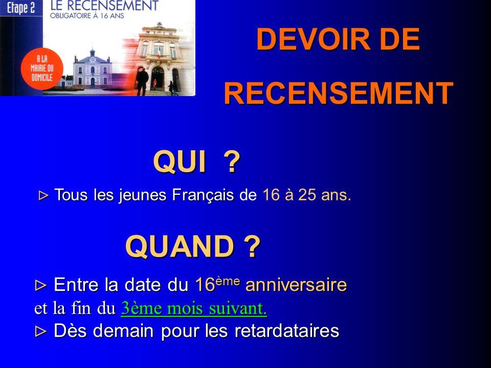 QUI ? Tous les jeunes Français Tous les jeunes Français de 16 à 25 ans. QUAND ? Entre la date du 16 ème anniversaire Entre la date du 16 ème anniversa