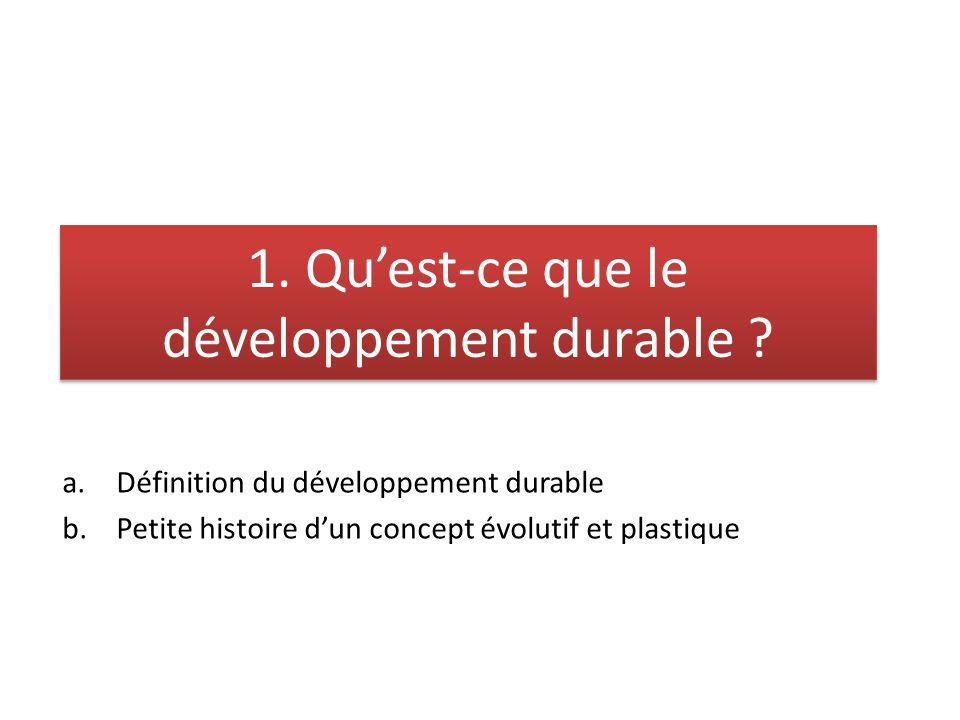 a.Définition du développement durable b.Petite histoire dun concept évolutif et plastique 1.