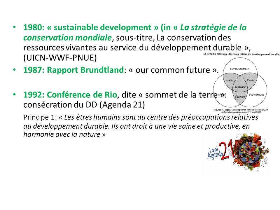 1980: « sustainable development » (in « La stratégie de la conservation mondiale, sous-titre, La conservation des ressources vivantes au service du développement durable », (UICN-WWF-PNUE) 1987: Rapport Brundtland: « our common future ».