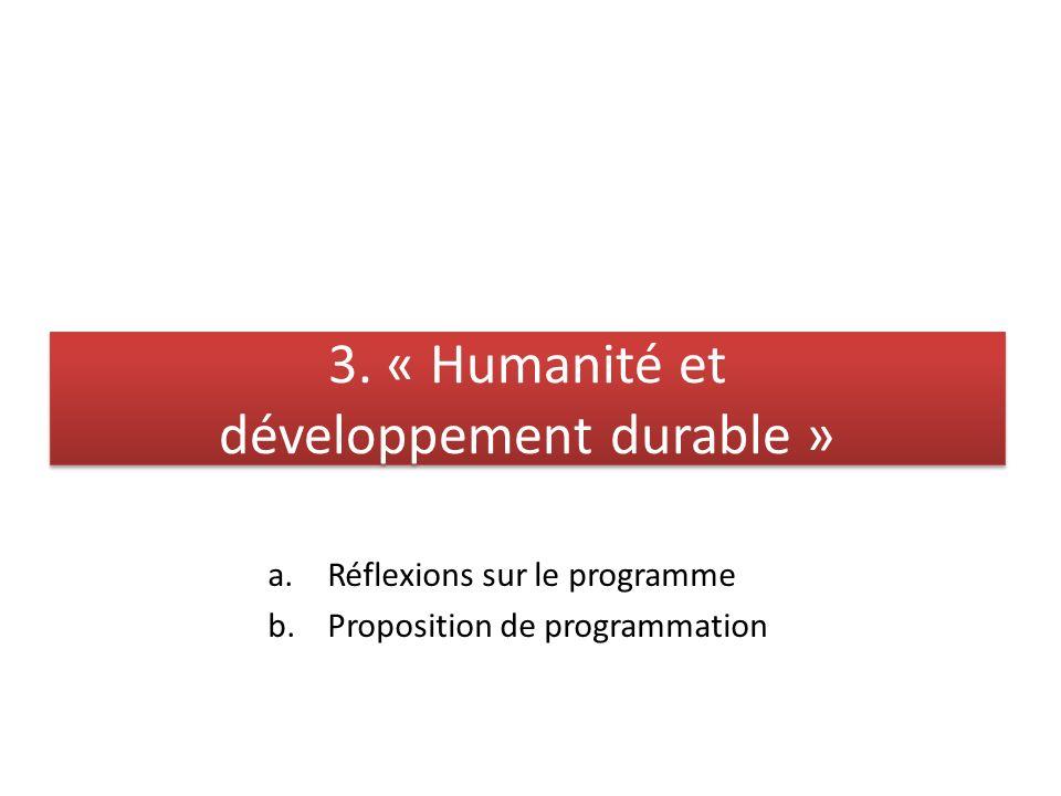 3. « Humanité et développement durable » a.Réflexions sur le programme b.Proposition de programmation