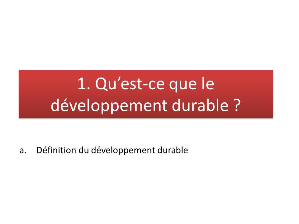 a.Définition du développement durable 1. Quest-ce que le développement durable ?