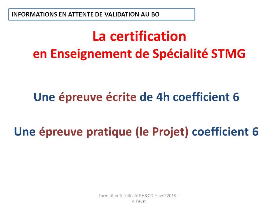 La certification en Enseignement de Spécialité STMG Une épreuve écrite de 4h coefficient 6 Une épreuve pratique (le Projet) coefficient 6 Formation Te