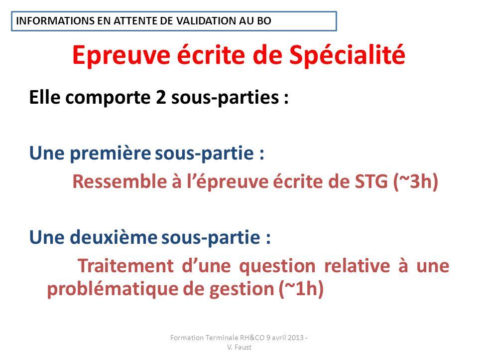 Epreuve écrite de Spécialité Elle comporte 2 sous-parties : Une première sous-partie : Ressemble à lépreuve écrite de STG (~3h) Une deuxième sous-part