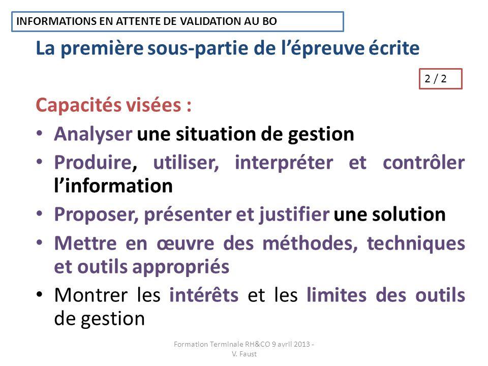 Une deuxième sous-partie : (Traitement dune question relative à une problématique de gestion) -Problématique de gestion en lien avec la première partie de lEpreuve écrite -Attente dune réponse rédigée : 1 à 2 pages (précisé dans lénoncé) -Notation : 4 à 6 points sur 20 (précisé sur le sujet) 1 / 4 Formation Terminale RH&CO 9 avril 2013 - V.