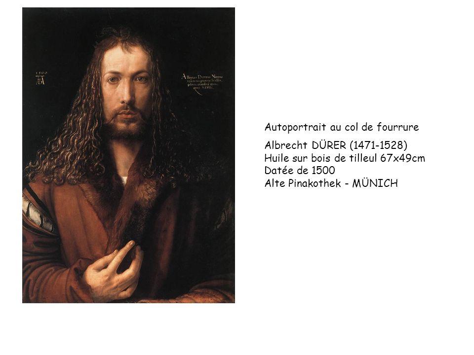 Albrecht DÜRER (1471-1528) Huile sur bois de tilleul 67x49cm Datée de 1500 Alte Pinakothek - MÜNICH Autoportrait au col de fourrure