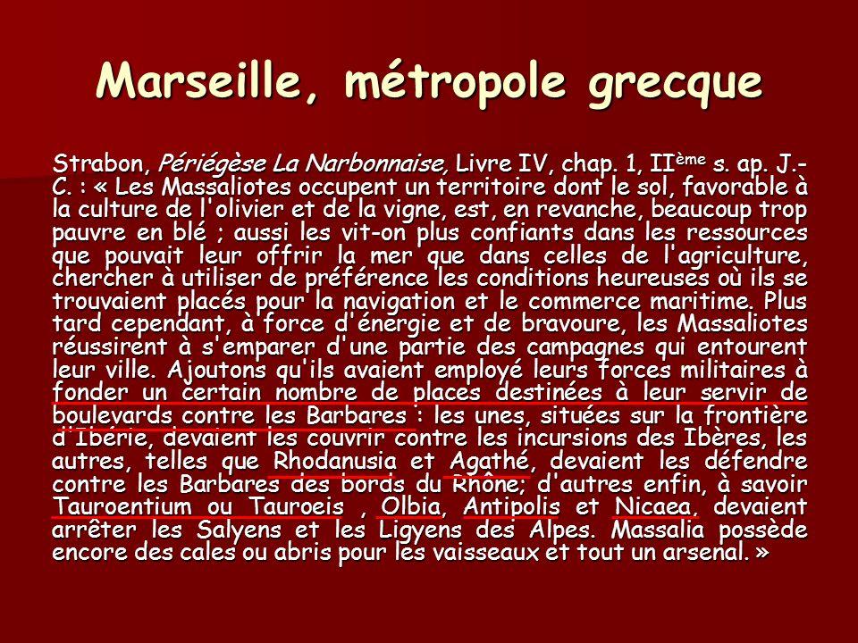 Marseille, métropole grecque Strabon, Périégèse La Narbonnaise, Livre IV, chap. 1, II ème s. ap. J.- C. : « Les Massaliotes occupent un territoire don
