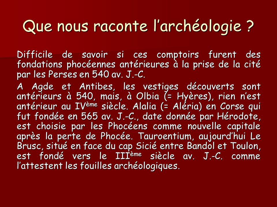 Que nous raconte larchéologie ? Difficile de savoir si ces comptoirs furent des fondations phocéennes antérieures à la prise de la cité par les Perses