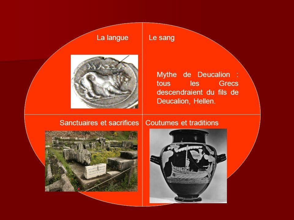 La langue Mythe de Deucalion : tous les Grecs descendraient du fils de Deucalion, Hellen. Le sang Sanctuaires et sacrifices Coutumes et traditions