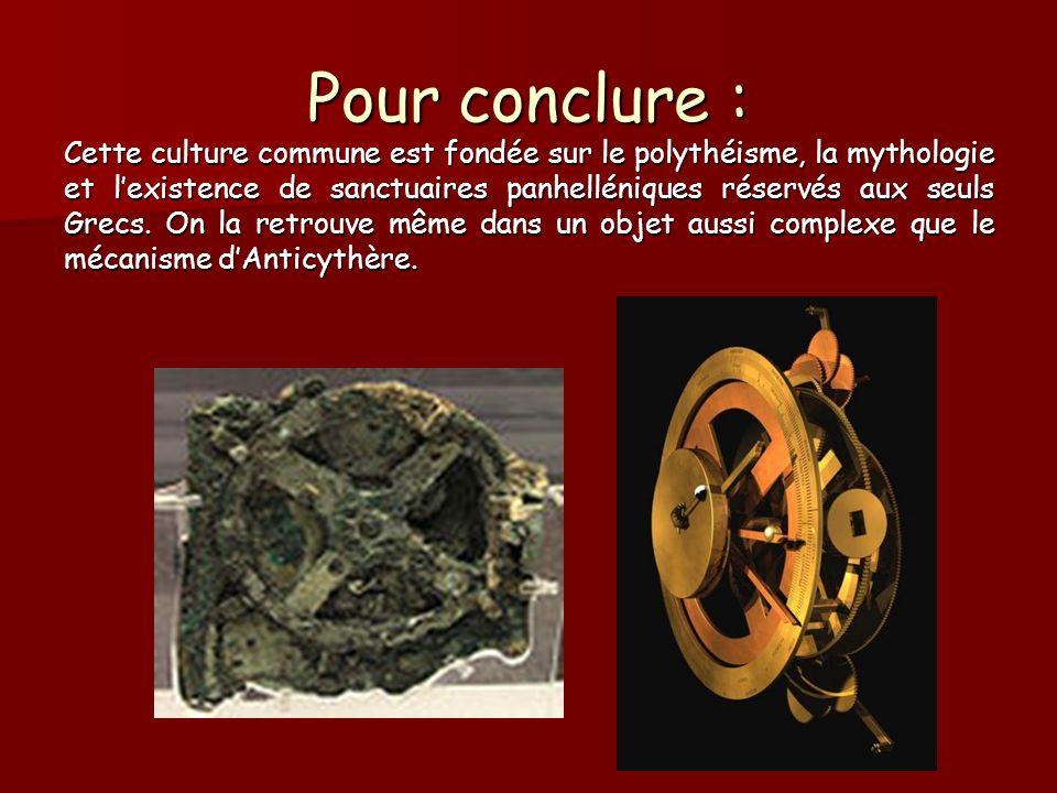 Pour conclure : Cette culture commune est fondée sur le polythéisme, la mythologie et lexistence de sanctuaires panhelléniques réservés aux seuls Grec