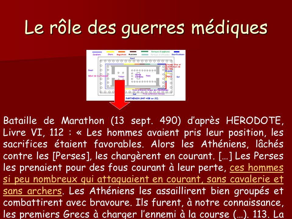 Le rôle des guerres médiques Bataille de Marathon (13 sept. 490) daprès HERODOTE, Livre VI, 112 : « Les hommes avaient pris leur position, les sacrifi