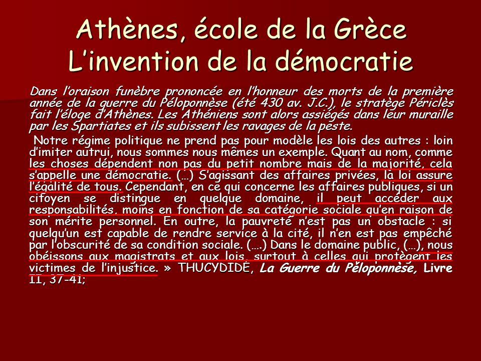Athènes, école de la Grèce Linvention de la démocratie Dans loraison funèbre prononcée en lhonneur des morts de la première année de la guerre du Pélo