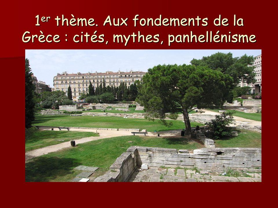 1 er thème. Aux fondements de la Grèce : cités, mythes, panhellénisme
