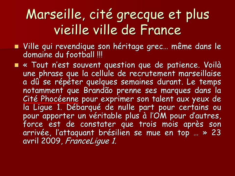 Marseille, cité grecque et plus vieille ville de France Ville qui revendique son héritage grec… même dans le domaine du football !!! Ville qui revendi