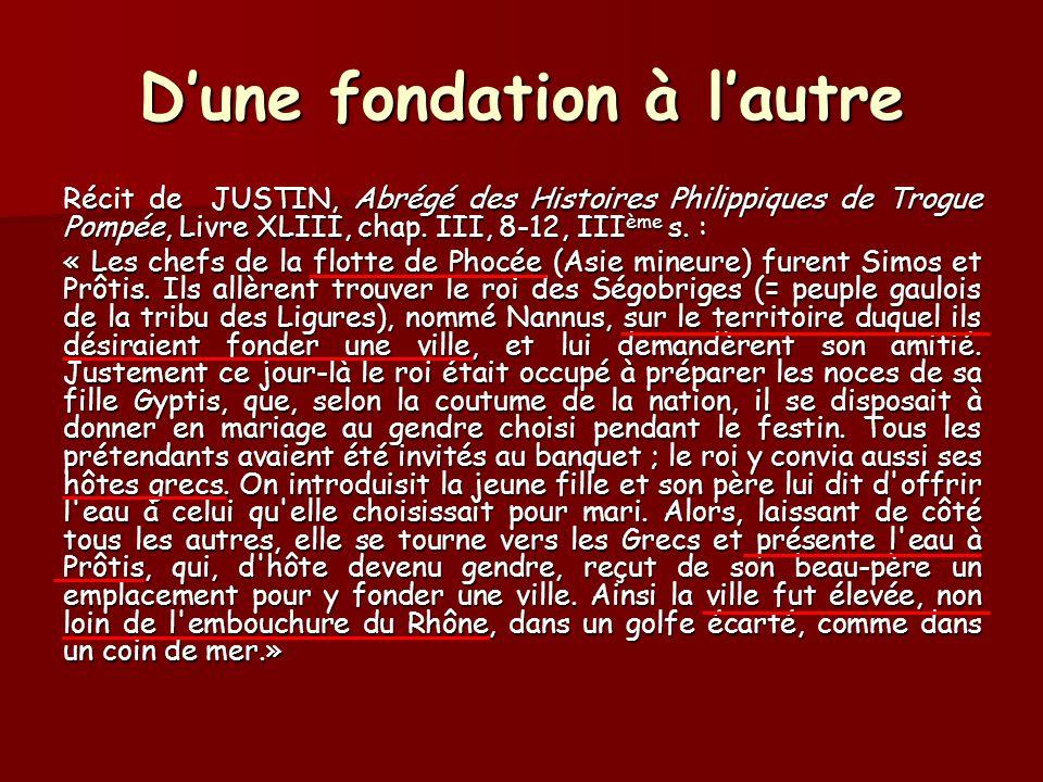 Dune fondation à lautre Récit de JUSTIN, Abrégé des Histoires Philippiques de Trogue Pompée, Livre XLIII, chap. III, 8-12, III ème s. : « Les chefs de