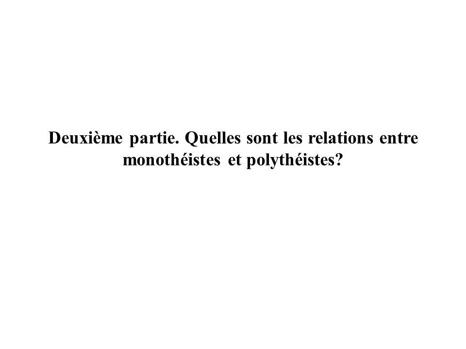 Deuxième partie. Quelles sont les relations entre monothéistes et polythéistes?
