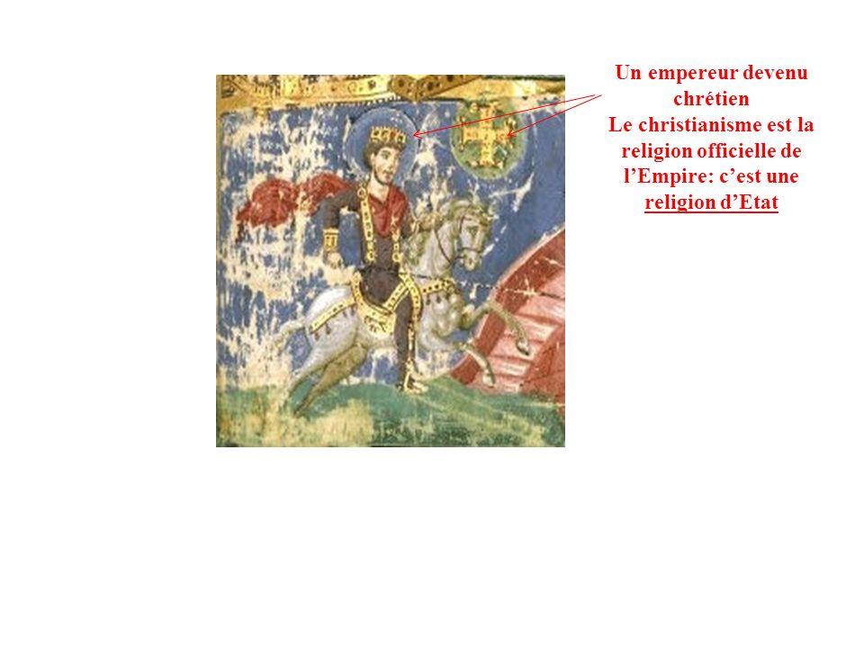 Un empereur devenu chrétien Le christianisme est la religion officielle de lEmpire: cest une religion dEtat
