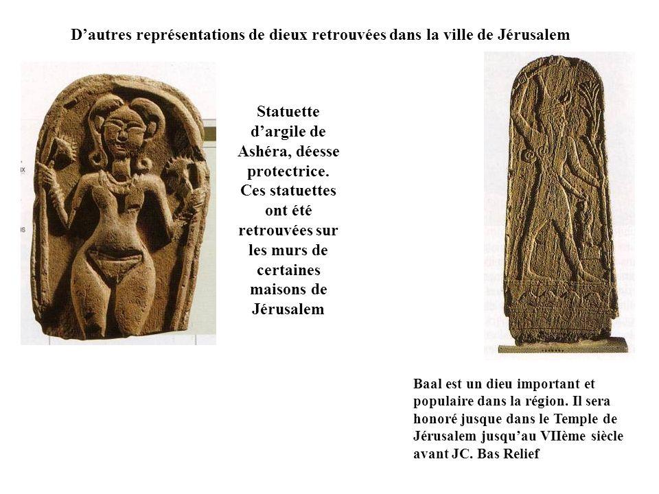 Dautres représentations de dieux retrouvées dans la ville de Jérusalem Baal est un dieu important et populaire dans la région.