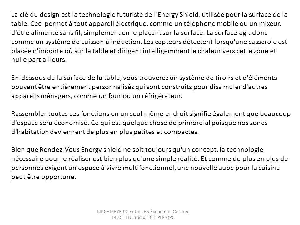 KIRCHMEYER Ginette IEN Économie Gestion DESCHENES Sébastien PLP OPC La clé du design est la technologie futuriste de l'Energy Shield, utilisée pour la