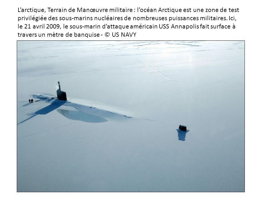 Larctique, Terrain de Manœuvre militaire : locéan Arctique est une zone de test privilégiée des sous-marins nucléaires de nombreuses puissances milita