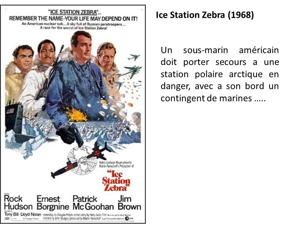 Ice Station Zebra (1968) Un sous-marin américain doit porter secours a une station polaire arctique en danger, avec a son bord un contingent de marine