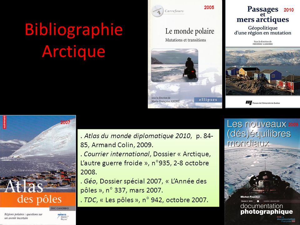 2005 2010 2007 2009. Atlas du monde diplomatique 2010, p. 84- 85, Armand Colin, 2009.. Courrier international, Dossier « Arctique, Lautre guerre froid