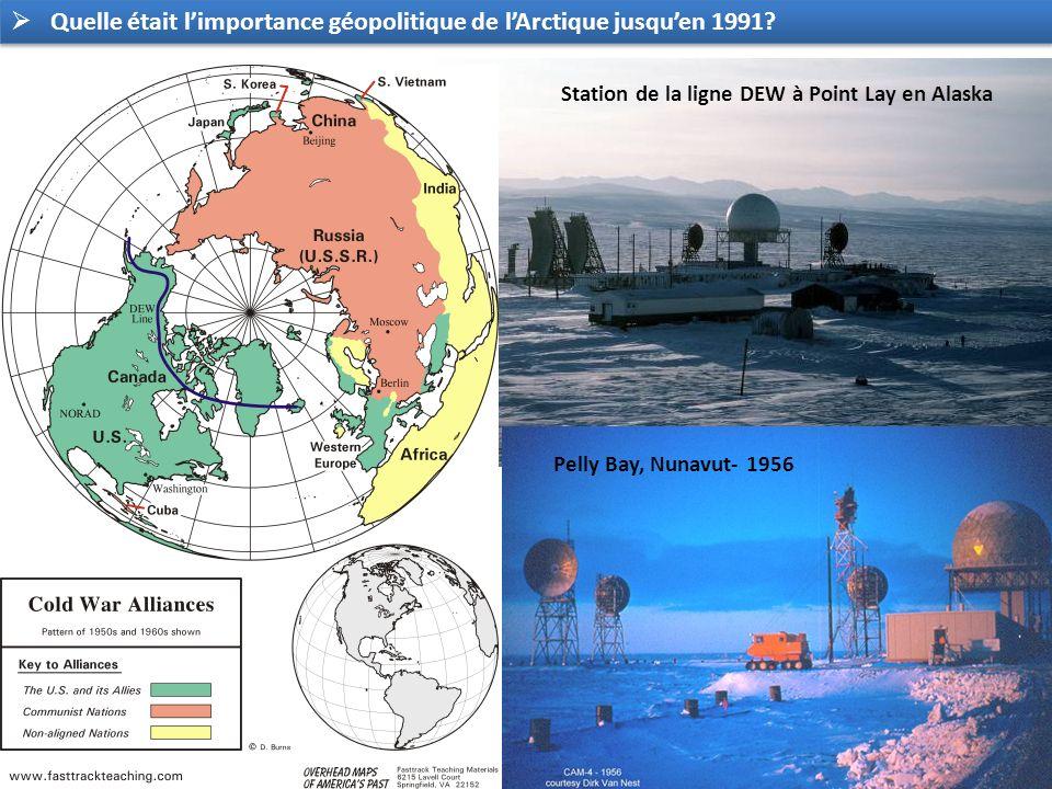 Quelle était limportance géopolitique de lArctique jusquen 1991? Station de la ligne DEW à Point Lay en Alaska Pelly Bay, Nunavut- 1956