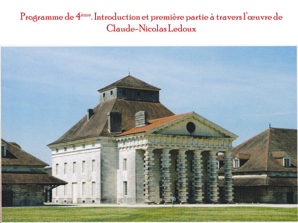 Programme de 4 ème. Introduction et première partie à travers lœuvre de Claude-Nicolas Ledoux