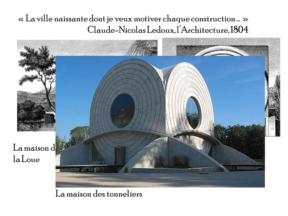 « La ville naissante dont je veux motiver chaque construction … » Claude-Nicolas Ledoux, lArchitecture, 1804 La maison des gardiens de la source de la