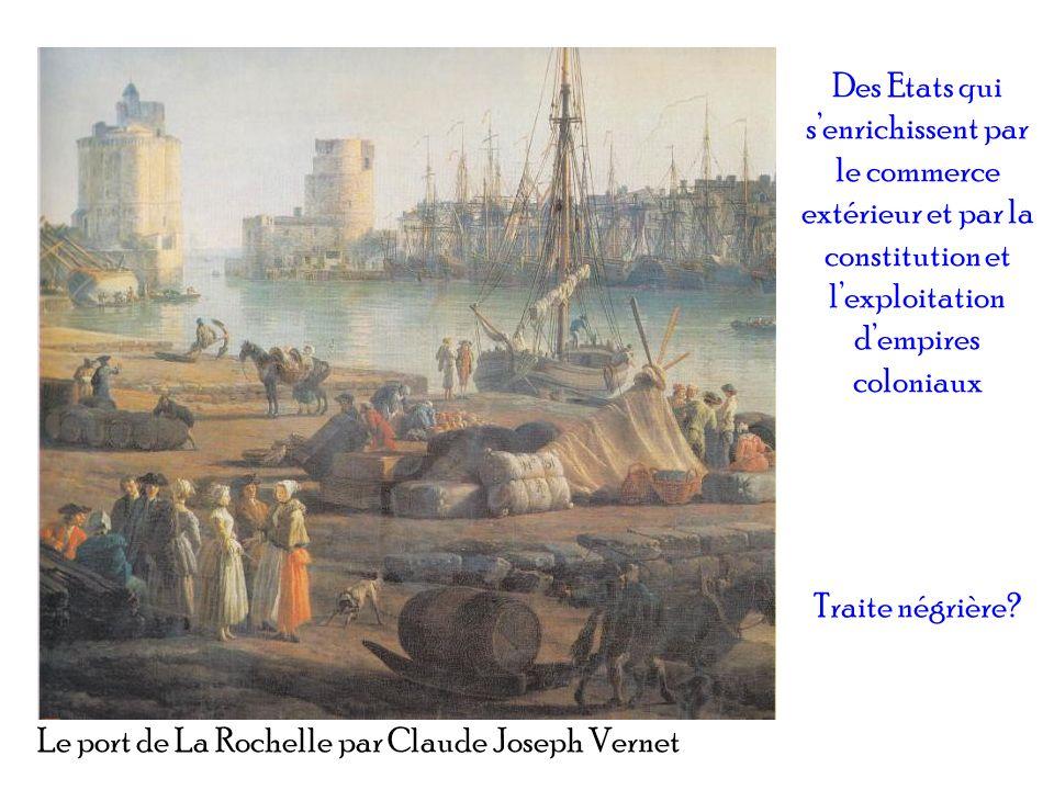 Des Etats qui senrichissent par le commerce extérieur et par la constitution et lexploitation dempires coloniaux Traite négrière? Le port de La Rochel