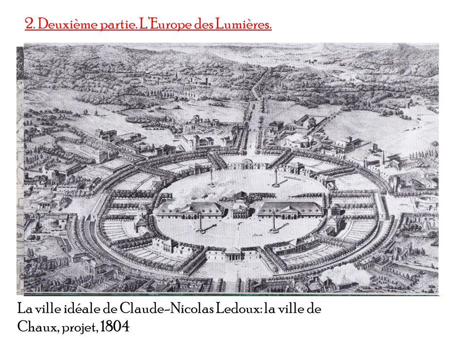 2. Deuxième partie. LEurope des Lumières. La ville idéale de Claude-Nicolas Ledoux: la ville de Chaux, projet, 1804