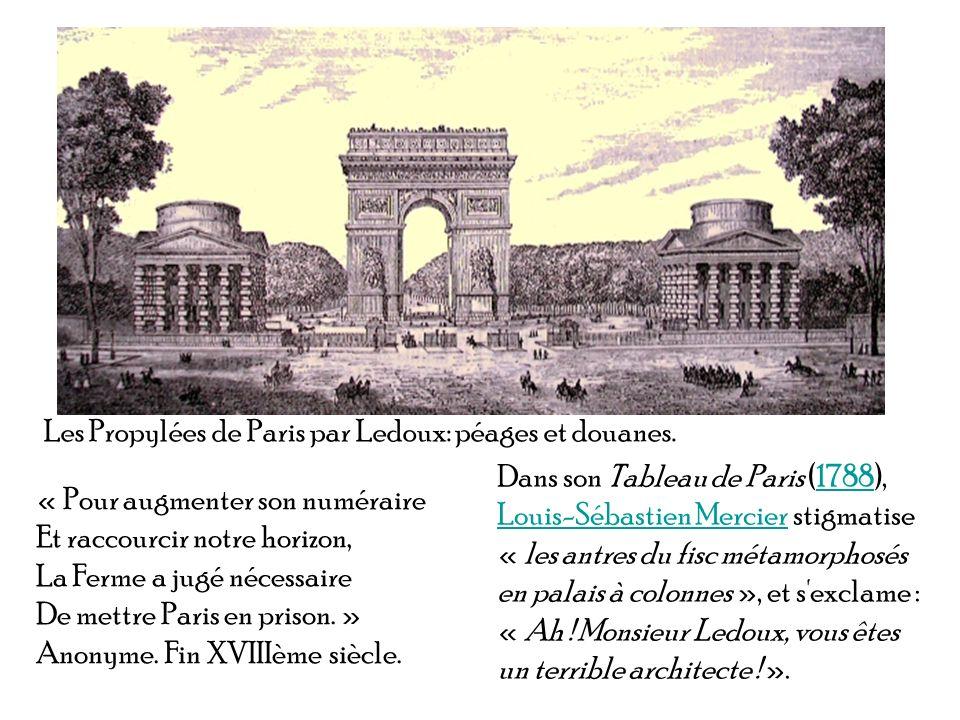 Les Propylées de Paris par Ledoux: péages et douanes. « Pour augmenter son numéraire Et raccourcir notre horizon, La Ferme a jugé nécessaire De mettre
