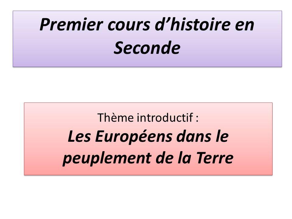 Thème introductif : Les Européens dans le peuplement de la Terre Premier cours dhistoire en Seconde