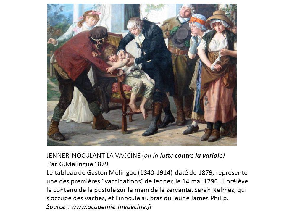 JENNER INOCULANT LA VACCINE (ou la lutte contre la variole) Par G.Melingue 1879 Le tableau de Gaston Mélingue (1840-1914) daté de 1879, représente une