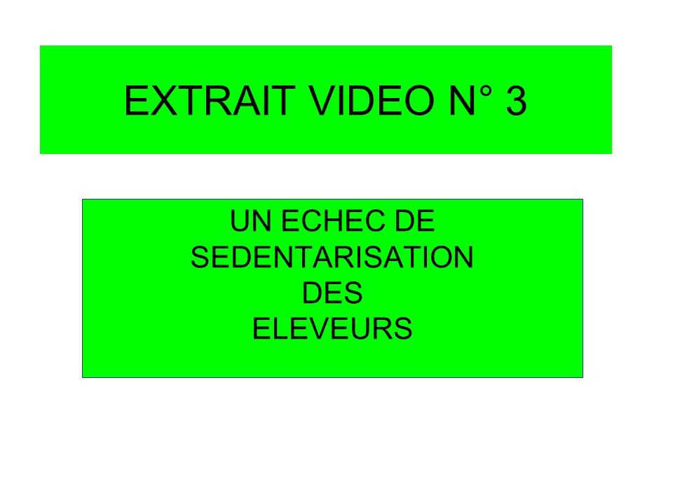 EXTRAIT VIDEO N° 3 UN ECHEC DE SEDENTARISATION DES ELEVEURS