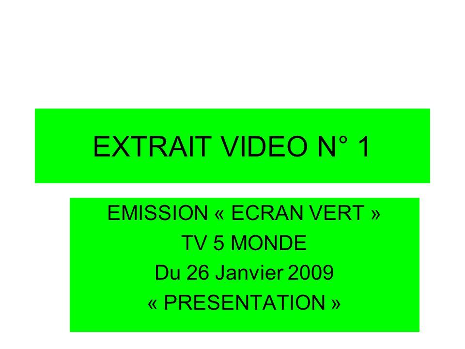 EXTRAIT VIDEO N° 1 EMISSION « ECRAN VERT » TV 5 MONDE Du 26 Janvier 2009 « PRESENTATION »