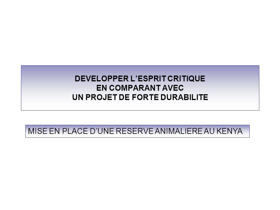 DEVELOPPER LESPRIT CRITIQUE EN COMPARANT AVEC UN PROJET DE FORTE DURABILITE MISE EN PLACE DUNE RESERVE ANIMALIERE AU KENYA