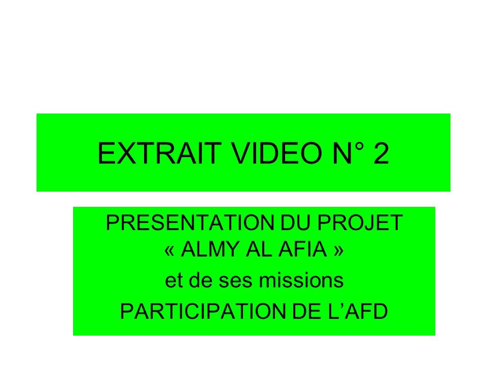 EXTRAIT VIDEO N° 2 PRESENTATION DU PROJET « ALMY AL AFIA » et de ses missions PARTICIPATION DE LAFD