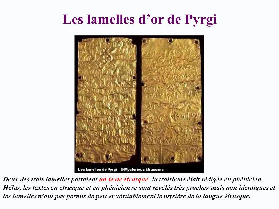 Les lamelles dor de Pyrgi Deux des trois lamelles portaient un texte étrusque, la troisième était rédigée en phénicien. Hélas, les textes en étrusque