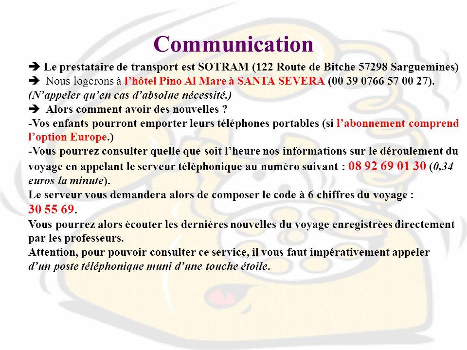 Communication Le prestataire de transport est SOTRAM (122 Route de Bitche 57298 Sarguemines) Nous logerons à lhôtel Pino Al Mare à SANTA SEVERA (00 39