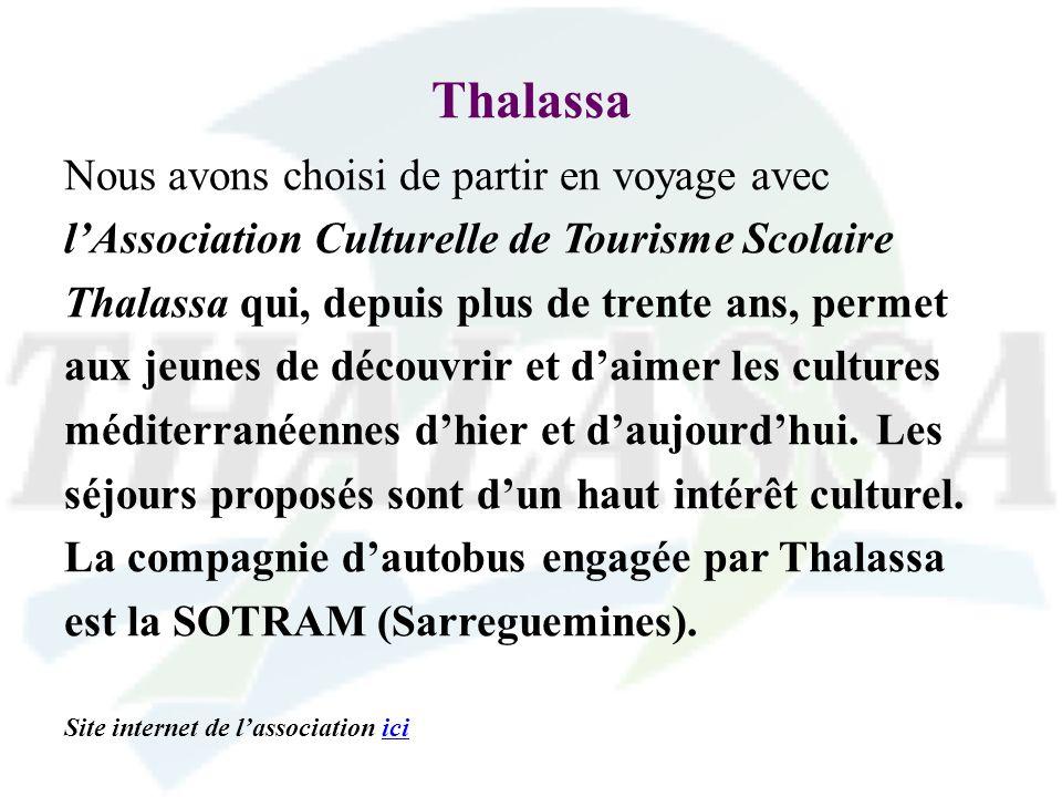 Thalassa Nous avons choisi de partir en voyage avec lAssociation Culturelle de Tourisme Scolaire Thalassa qui, depuis plus de trente ans, permet aux j