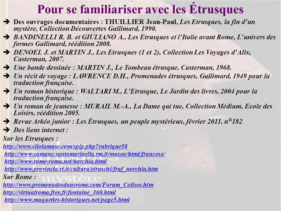 Pour se familiariser avec les Étrusques Des ouvrages documentaires : THUILLIER Jean-Paul, Les Etrusques, la fin dun mystère, Collection Découvertes Ga