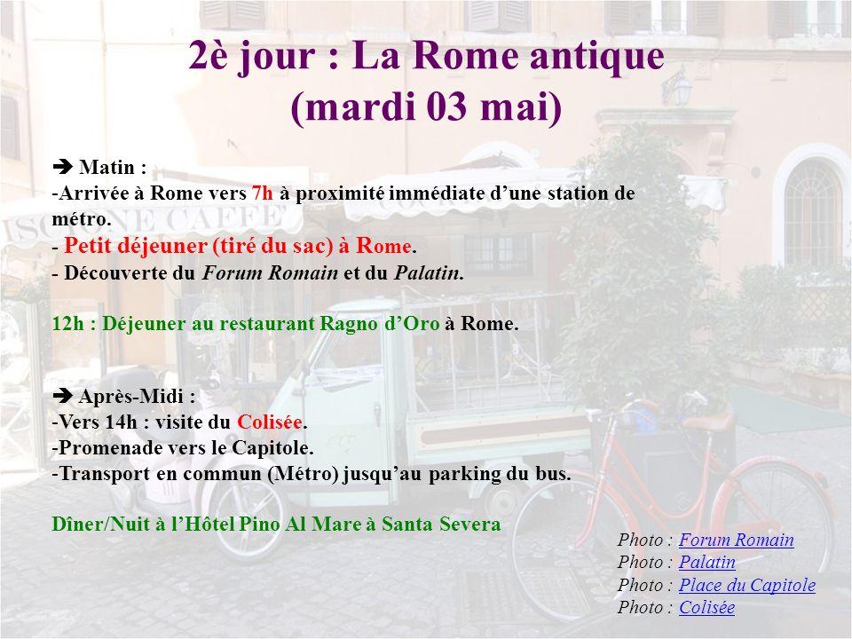 2è jour : La Rome antique (mardi 03 mai) Matin : -Arrivée à Rome vers 7h à proximité immédiate dune station de métro. - Petit déjeuner (tiré du sac) à